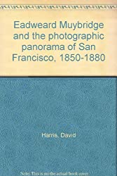 Eadweard Muybridge and the photographic panorama of San Francisco, 1850-1880