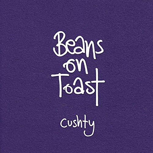 Beans on Toast - Cushty