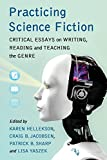 img - for Practicing Science Fiction: Critical Essays on Writing, Reading and Teaching the Genre book / textbook / text book