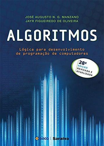 Algoritmos. Lógica Para Desenvolvimento de Programação de Computadores Algoritmos. Lógica Para Desenvolvimento de Programação de Computadores Editora Érica