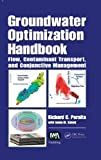 Groundwater Optimization Handbook : Flow, Contaminant Transport, and Conjunctive Management, Peralta, Richard C., 1780401116