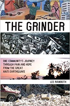 Book The Grinder: One Community's Journey Through Pain and Hope from the Great Haiti Earthquake by Lee Rainboth (2013-09-05)