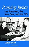 Pursuing Justice: Lee Pressman, the New Deal, and the Cio (SUNY Series in American Labor History) (Suny Series, American Labor History)