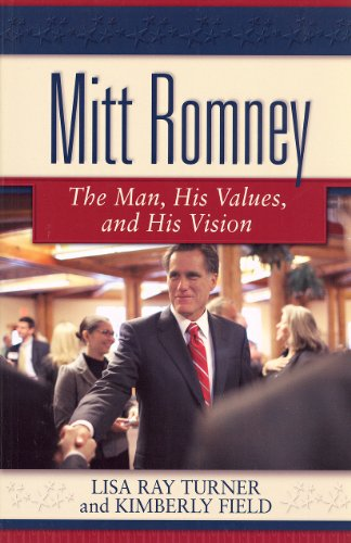 Mitt Romney: The Man, His Values and His Vision