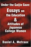 img - for Under the Gaijin Gaze: Essays on theEducation & Attitudes of Japanese College Women by Daniel Metraux (2001-07-30) book / textbook / text book