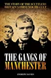 The Gangs Of Manchester: The Story of the Scuttlers Britain's First Youth Cult