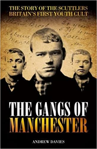 Gangs of Manchester, The : The Story of the Scuttlers Britain's First Youth Cult
