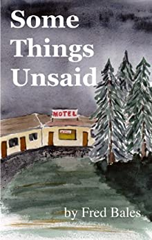 Some Things Unsaid: A Novella by [Bales, Fred]