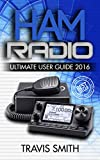 Ham Radio: Ultimate User Guide 2016 (Survival, Communication, Self Reliance, Ham Radio, ham radios, ham radio for beginners, self reliance)
