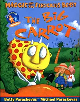 The Big Carrot A Maggie And The Ferocious Beast Book Betty