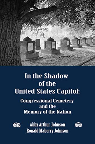 - IN THE SHADOW OF THE UNITED STATES CAPITOL: Congressional Cemetery and the Memory of the Nation