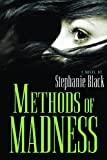 Methods of Madness : A Novel, Black, Stephanie, 1598117300