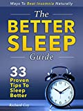 The Better Sleep Guide: 33 Proven Tips To Sleep Better And Beat Insomina Naturally