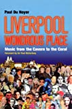 Front cover for the book Liverpool: Wondrous Place - Music from the Cavern to the Coral by Paul Du Noyer