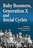 Baby Boomers, Generation X and Social Cycles, Volume 1: North American Long-waves