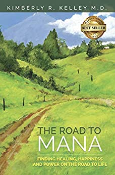 The Road to Mana: Finding Healing, Happiness and Power on the Road to Life by [Kelley, Kimberly R.]