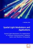 Spatial Light Modulators and Applications Spatial Light Modulators for Applications in Coherent Communication, Adaptive Optics and Maskless Lithograp, Il Woong Jung, 3639107403