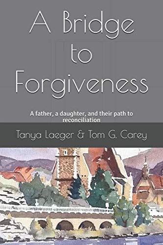 A Bridge to Forgiveness: A father, a daughter, and their path to reconciliation