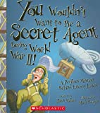 img - for You Wouldn't Want to Be a Secret Agent During World War II!: A Perilous Mission Behind Enemy Lines book / textbook / text book