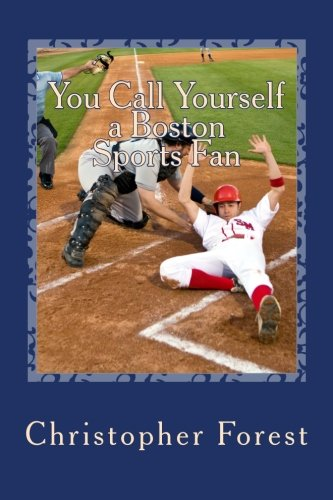 Read Online You Call Yourself a Boston Sports Fan: The Ultimate Boston Sports Quiz (So You Call Yourself) (Volume 1) ebook