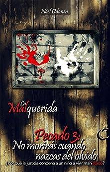 Pecado 3: No morirás cuando nazcas del olvido (La Malquerida) (Spanish Edition) by [Odanen, Nóel]