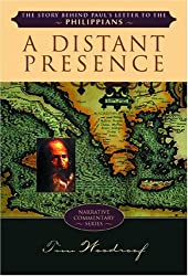 A Distant Presence: The Story Behind Paul's Letter to the Philippians (Narrative Commentary Series)