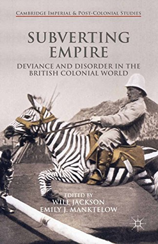 Download Subverting Empire: Deviance and Disorder in the British Colonial World (Cambridge Imperial and Post-Colonial Studies Series) Pdf