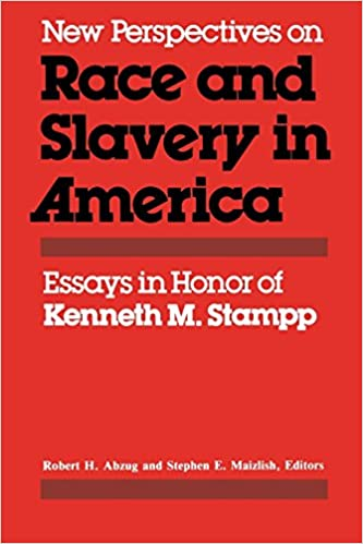 new perspectives on race and slavery in america essays in honor  new perspectives on race and slavery in america essays in honor of kenneth m stampp robert h abzug stephen e maizlish  amazoncom