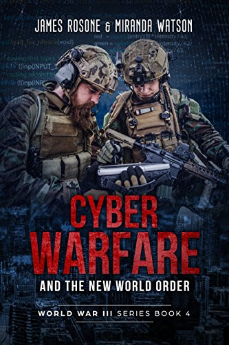 Cyber-Warfare and the New World Order (World War III Series Book 4) by [Rosone, James, Watson, Miranda]