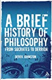 A Brief History of Philosophy : From Socrates to Derrida, Johnston, Derek and Johnston, 0826490204