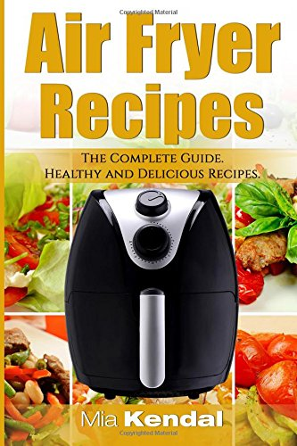 The Air Fryer Cookbook. The Complete Guide: 30 Top Healthy And Delicious Recipes Text fb2 ebook