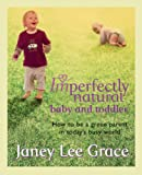Imperfectly Natural Baby and Toddler, Janey Lee Grace and Janey L. Grace, 0752885898