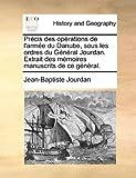 Précis des Opérations de L'Armée du Danube, Sous les Ordres du Général Jourdan Extrait des Mémoires Manuscrits de Ce Général, Jean-Baptiste Jourdan, 1140724487
