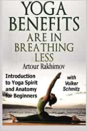 Yoga Benefits Are in Breathing Less: Introduction to Yoga ...