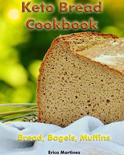 Keto Bread Cookbook: Bread, Bagels, Muffins: (Ketogenic Bread, Ketogenic Diet Cookbook, Low Carb Diet) (Low Carb recipes, Ketogenic Diet For Weight Loss, Keto Cookbook Book 1) by Erica  Martinez