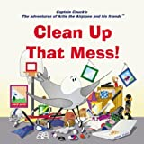 img - for Clean Up That Mess! (Adventures of Artie the Airplane and His Friends) by Chuck Harman (2000-06-06) book / textbook / text book