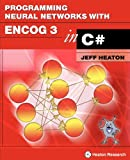Programming Neural Networks with Encog 3 in C#, Jeff Heaton, 1604390263