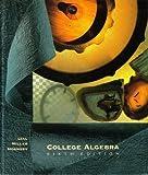 College Algebra, Lial, Margaret L. and Miller, Charles D., 0673466485
