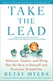Take the Lead: Motivate, Inspire, and Bring Out the Best in Yourself and Everyone Around You by David Gergen (Foreword), Betsy Myers (24-Jul-2012) Paperback