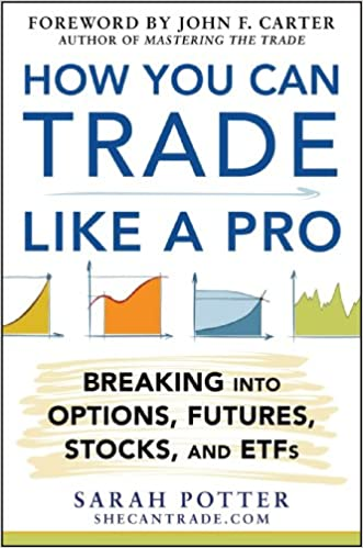 and ETFs Futures Stocks How You Can Trade Like a Pro: Breaking into Options
