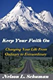 Keep Your Faith On: Changing Your Life From Ordinary to Extraordinary