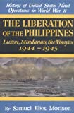 The Liberation of the Philippines: Luzon, Mindanao, the Visayas 1944-1945 (History of United States Naval Operations in World War II)