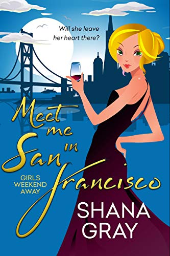 Meet Me In San Francisco (Girls Weekend Away Book 2)