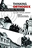 Thinking Orthodox in Modern Russia: Culture, History, Context
