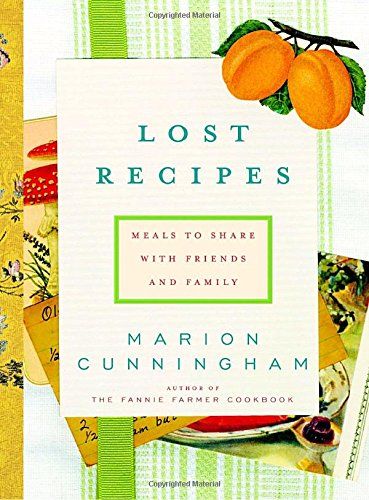 Lost Recipes: Meals to Share with Friends and Family by Marion Cunningham