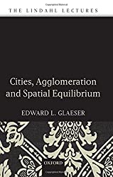 Cities, Agglomeration, and Spatial Equilibrium (The Lindahl Lectures) by Edward L. Glaeser (2008-09-15)