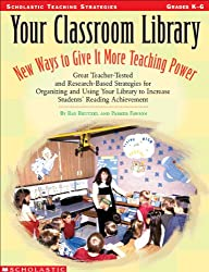 Your Classroom Library: New Ways to Give It More Teaching Power: Great Teacher-Tested and Research-Based Strategies for Organizing and Using Your Library