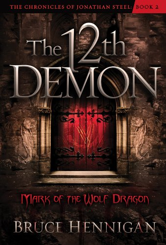 The Twelfth Demon, Mark of the Wolf Dragon (The Chronicles of Jonathan Steel Book 2) ()
