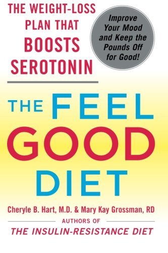Good Mood Diet - The Feel-Good Diet: The Weight-Loss Plan That Boosts Serotonin, Improves Your Mood, and Keeps the Pounds Off for Good