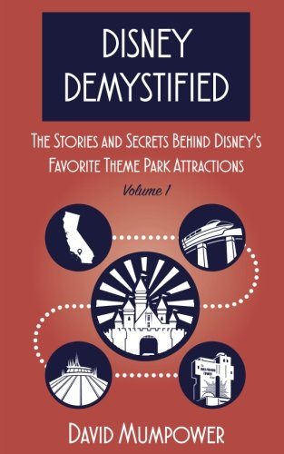 Download Disney Demystified: The Stories and Secrets Behind Disney's Favorite Theme Park Attractions (Volume 1) pdf